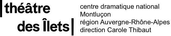 théâtre des Îlets, centre dramatique national. Montluçon. région Auvergne-Rhône-Alpes. direction Carole Thibaut